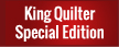 King Quilter Special Edition