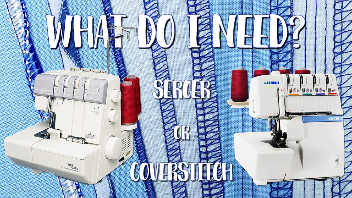 Overlocker / Serger Vs Coverstitch Machine -- What's the Difference?