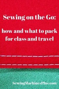 Sewing on the Go: What and How to Pack for Class or Traveling